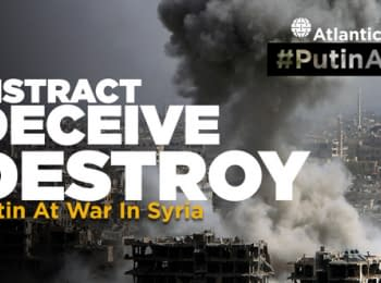 (English) Відвернути увагу, Ввести в оману, Знищити: Війна Путіна в Сирії